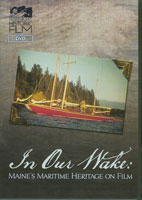 image of DVD cover: In Our Wake: Maine's Maritime Heritage on Film